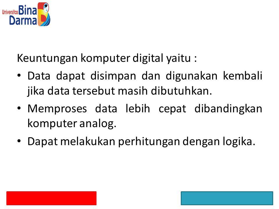 Keuntungan komputer digital yaitu : Data dapat disimpan dan digunakan kembali jika data tersebut masih dibutuhkan. Memproses data lebih cepat dibandin