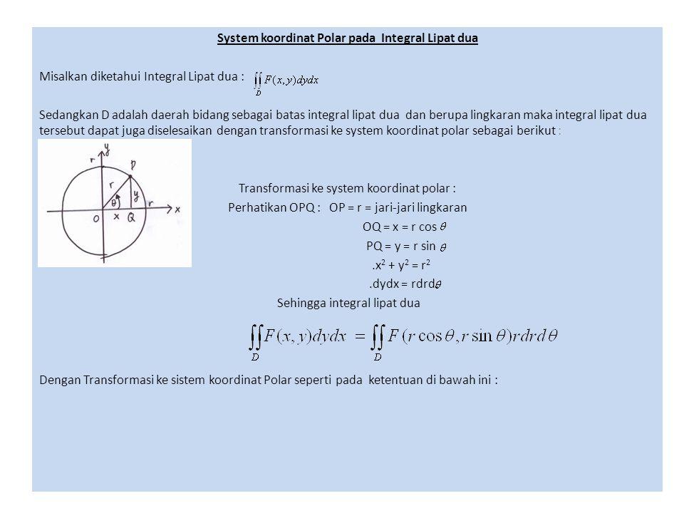 System koordinat Polar pada Integral Lipat dua Misalkan diketahui Integral Lipat dua : Sedangkan D adalah daerah bidang sebagai batas integral lipat d