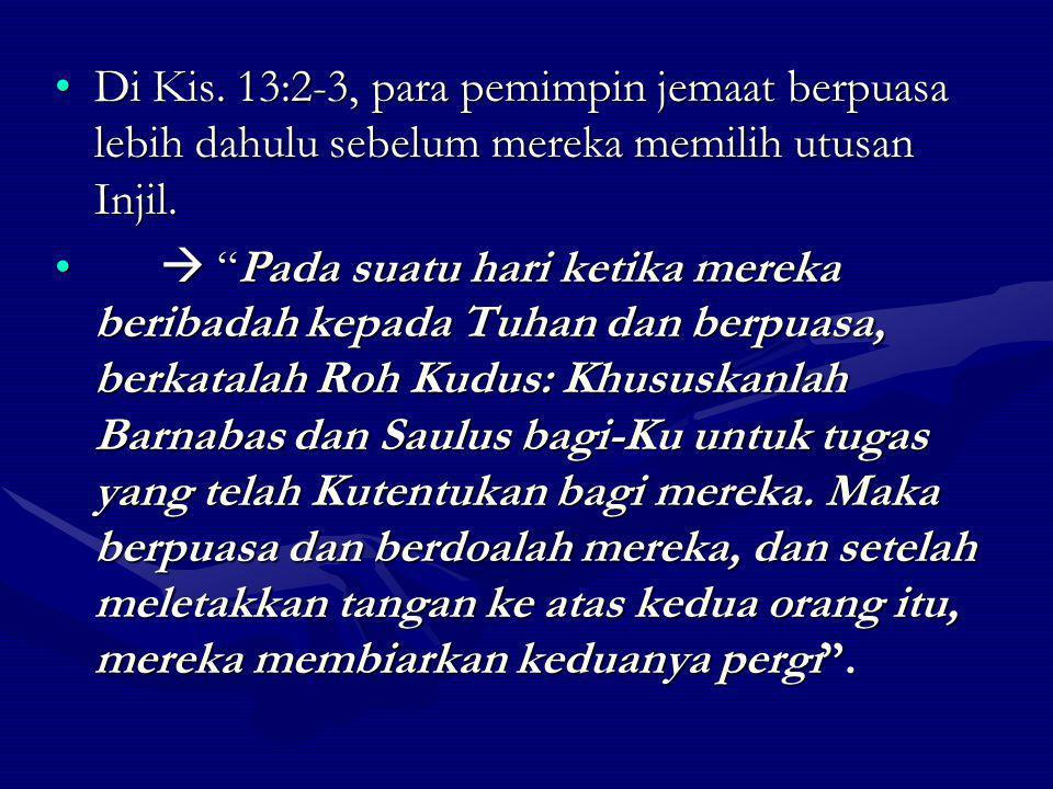 Di Kis. 13:2-3, para pemimpin jemaat berpuasa lebih dahulu sebelum mereka memilih utusan Injil.Di Kis. 13:2-3, para pemimpin jemaat berpuasa lebih dah