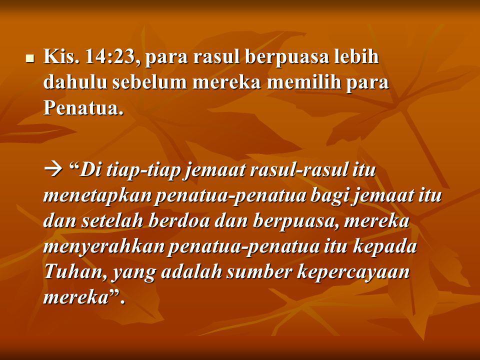 Kis. 14:23, para rasul berpuasa lebih dahulu sebelum mereka memilih para Penatua. Kis. 14:23, para rasul berpuasa lebih dahulu sebelum mereka memilih