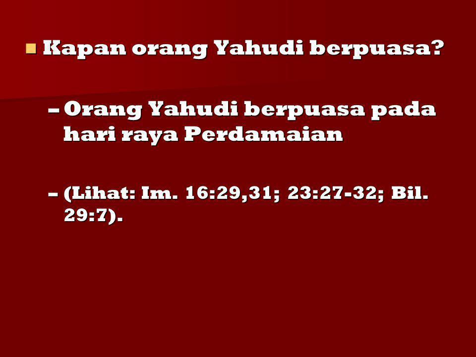 Kapan orang Yahudi berpuasa? Kapan orang Yahudi berpuasa? –Orang Yahudi berpuasa pada hari raya Perdamaian –(Lihat: Im. 16:29,31; 23:27-32; Bil. 29:7)