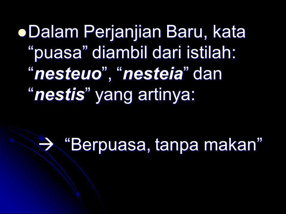 """Dalam Perjanjian Baru, kata """"puasa"""" diambil dari istilah: """"nesteuo"""", """"nesteia"""" dan """"nestis"""" yang artinya: Dalam Perjanjian Baru, kata """"puasa"""" diambil"""