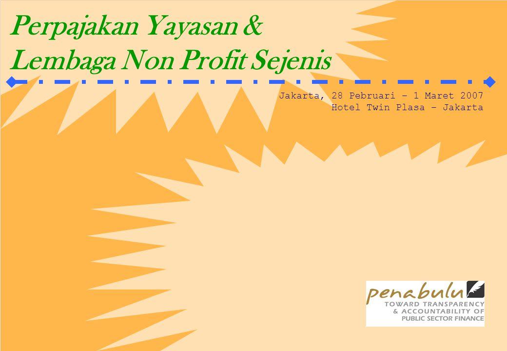 Perpajakan Yayasan & Lembaga Non Profit Sejenis Jakarta, 28 Pebruari – 1 Maret 2007 Hotel Twin Plasa – Jakarta