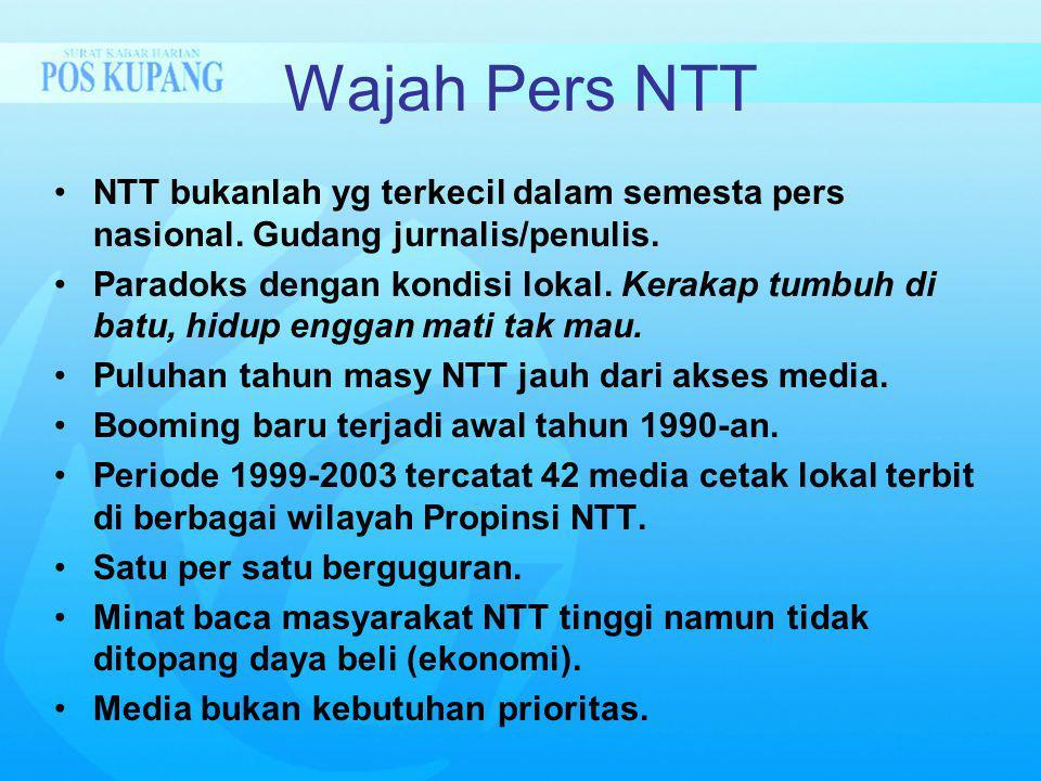 Wajah Pers NTT NTT bukanlah yg terkecil dalam semesta pers nasional. Gudang jurnalis/penulis. Paradoks dengan kondisi lokal. Kerakap tumbuh di batu, h