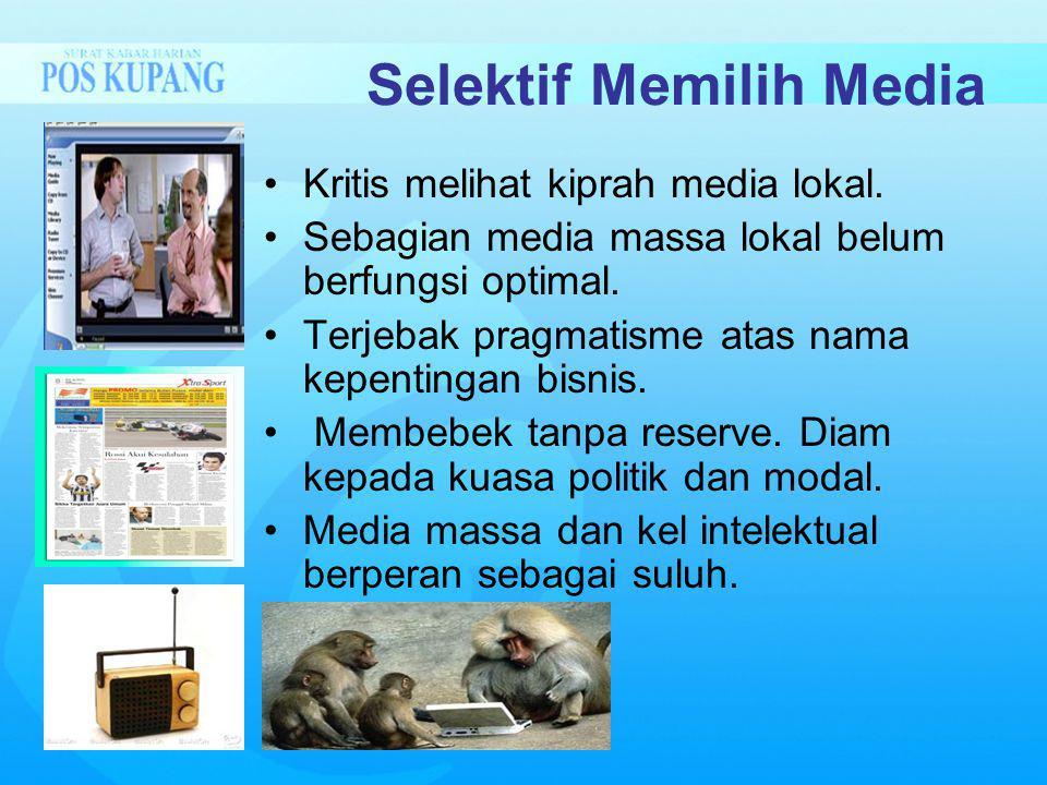 Selektif Memilih Media Kritis melihat kiprah media lokal.