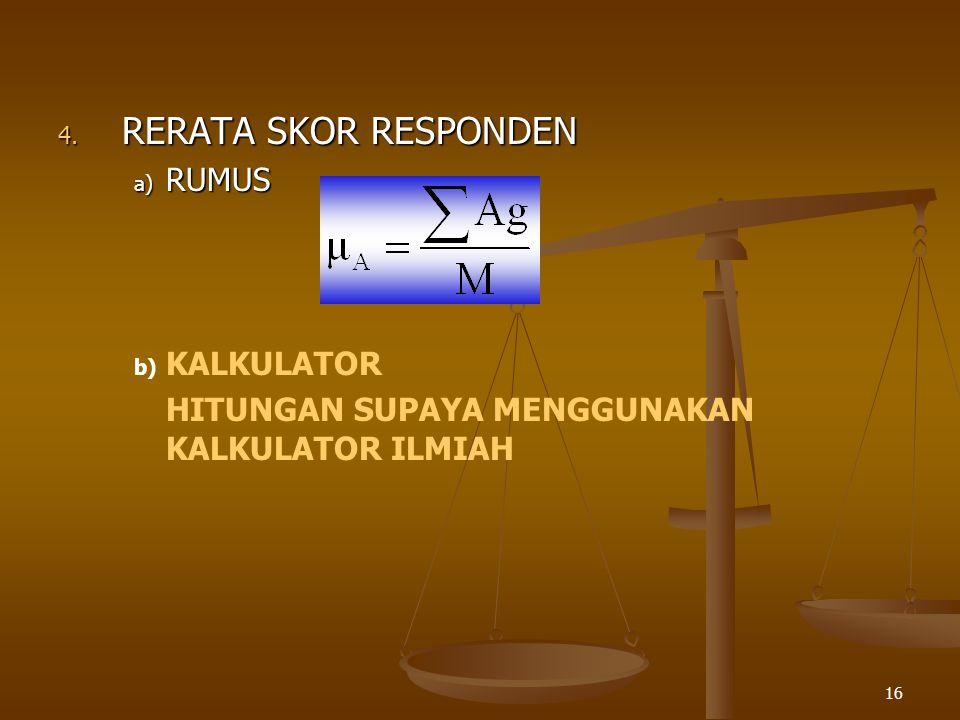 16 4. RERATA SKOR RESPONDEN a) RUMUS b) b) KALKULATOR HITUNGAN SUPAYA MENGGUNAKAN KALKULATOR ILMIAH
