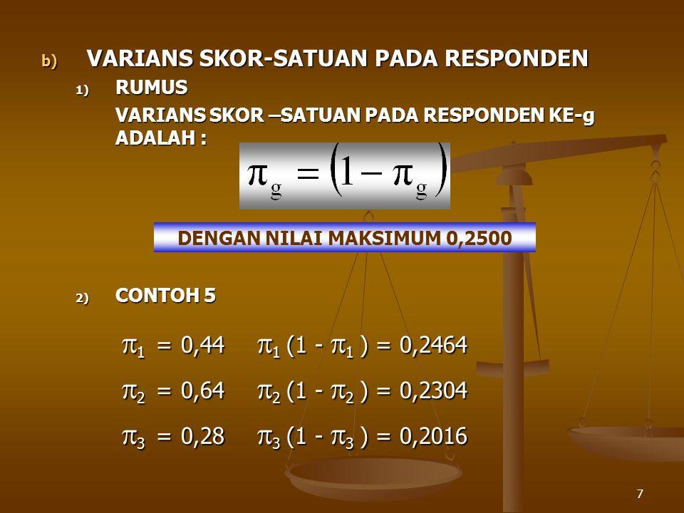 7 b) VARIANS SKOR-SATUAN PADA RESPONDEN 1) RUMUS VARIANS SKOR –SATUAN PADA RESPONDEN KE-g ADALAH : DENGAN NILAI MAKSIMUM 0,2500 2) CONTOH 5  1 =0,44