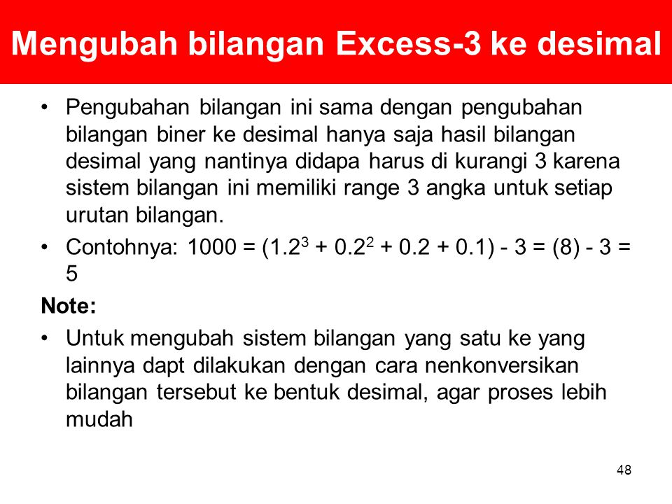 Mengubah bilangan Excess-3 ke desimal Pengubahan bilangan ini sama dengan pengubahan bilangan biner ke desimal hanya saja hasil bilangan desimal yang