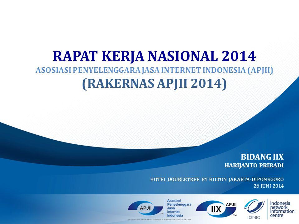 RAPAT KERJA NASIONAL 2014 ASOSIASI PENYELENGGARA JASA INTERNET INDONESIA (APJII) (RAKERNAS APJII 2014) BIDANG IIX HARIJANTO PRIBADI HOTEL DOUBLETREE BY HILTON JAKARTA-DIPONEGORO 26 JUNI 2014