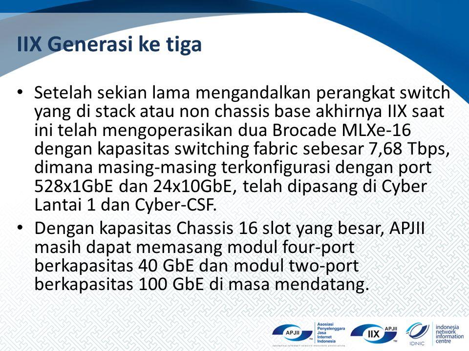 IIX Generasi ke tiga Setelah sekian lama mengandalkan perangkat switch yang di stack atau non chassis base akhirnya IIX saat ini telah mengoperasikan dua Brocade MLXe-16 dengan kapasitas switching fabric sebesar 7,68 Tbps, dimana masing-masing terkonfigurasi dengan port 528x1GbE dan 24x10GbE, telah dipasang di Cyber Lantai 1 dan Cyber-CSF.