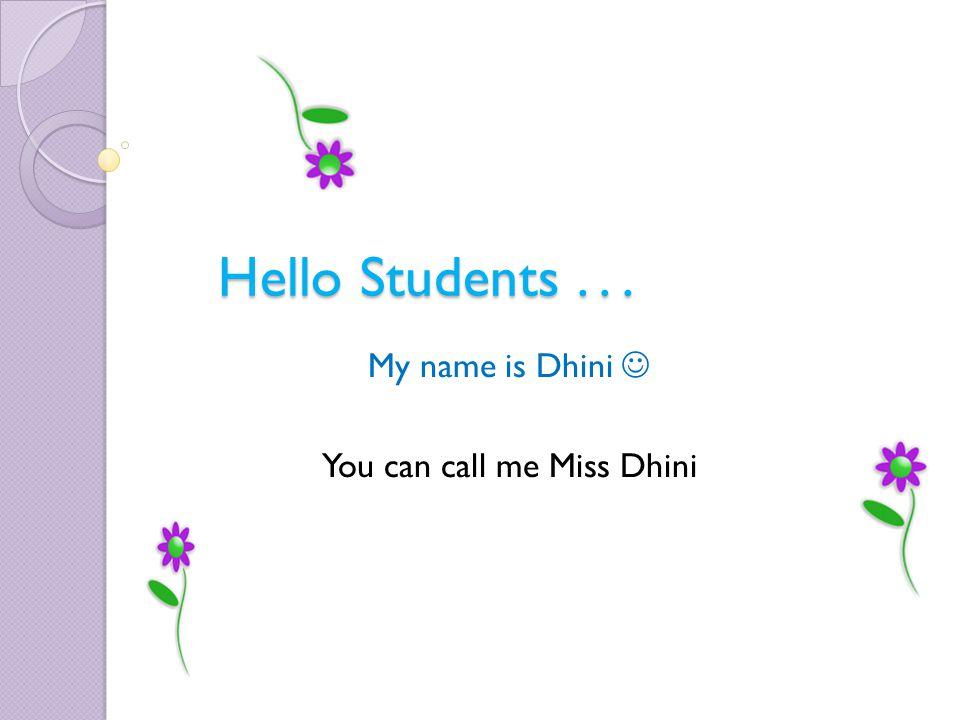 Hello Students... My name is Dhini You can call me Miss Dhini