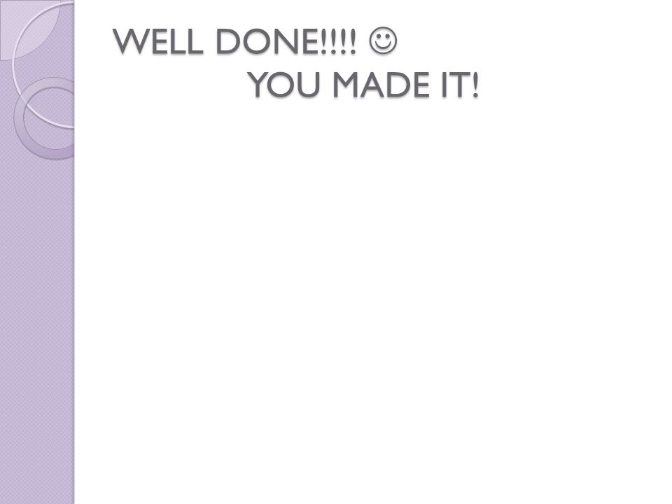 WELL DONE!!!! YOU MADE IT!