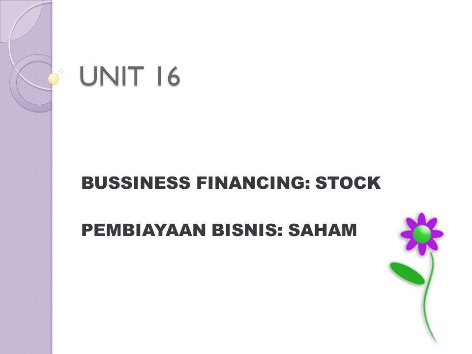 UNIT 16 BUSSINESS FINANCING: STOCK PEMBIAYAAN BISNIS: SAHAM