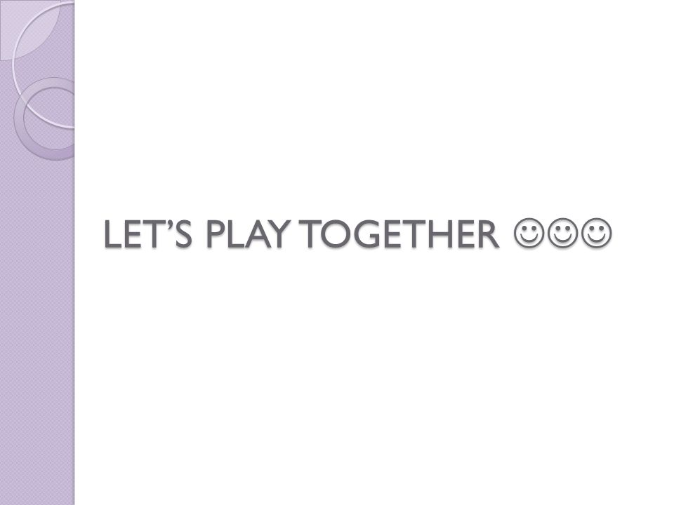 LET'S PLAY TOGETHER LET'S PLAY TOGETHER