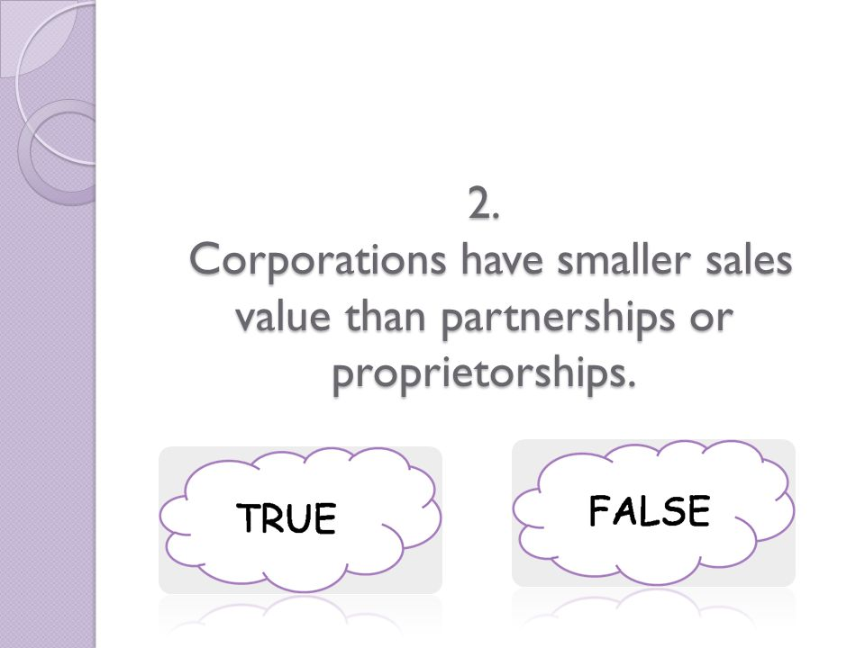 2. Corporations have smaller sales value than partnerships or proprietorships.