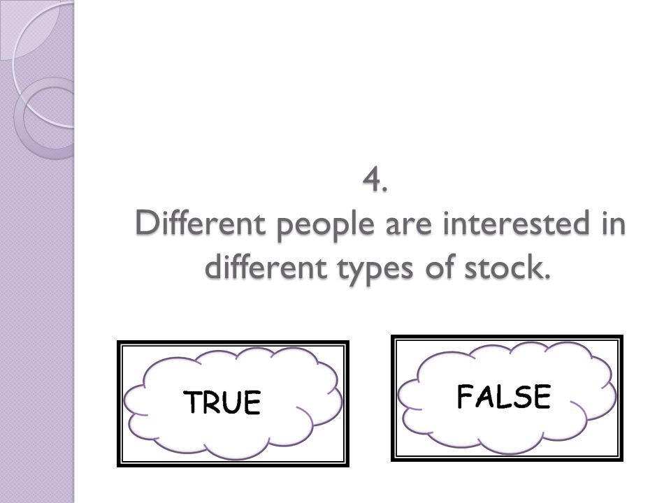4. Different people are interested in different types of stock.