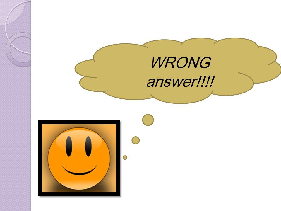 WRONG answer!!!!