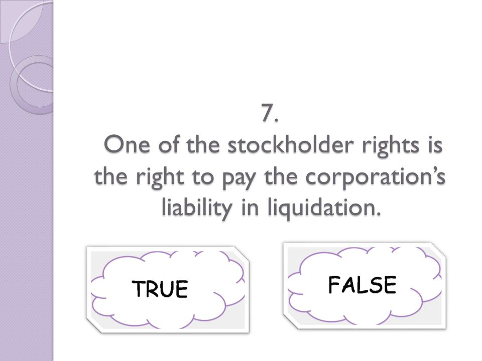 7. One of the stockholder rights is the right to pay the corporation's liability in liquidation.