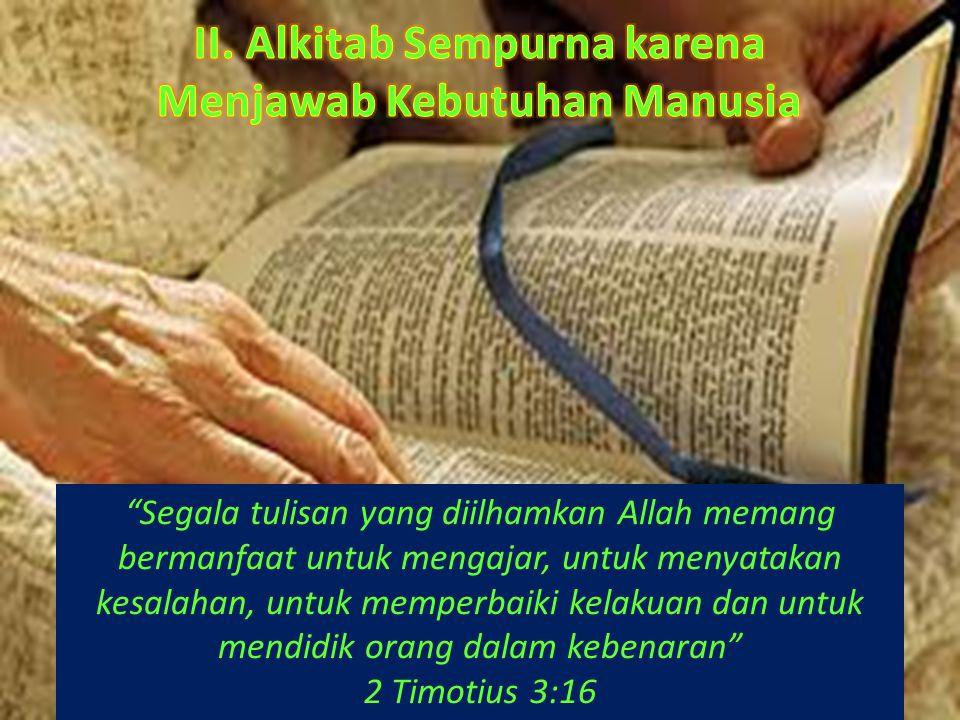 """Segala tulisan yang diilhamkan Allah memang bermanfaat untuk mengajar, untuk menyatakan kesalahan, untuk memperbaiki kelakuan dan untuk mendidik oran"