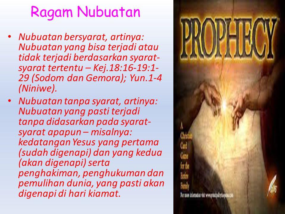 Ragam Nubuatan Nubuatan bersyarat, artinya: Nubuatan yang bisa terjadi atau tidak terjadi berdasarkan syarat- syarat tertentu – Kej.18:16-19:1- 29 (Sodom dan Gemora); Yun.1-4 (Niniwe).