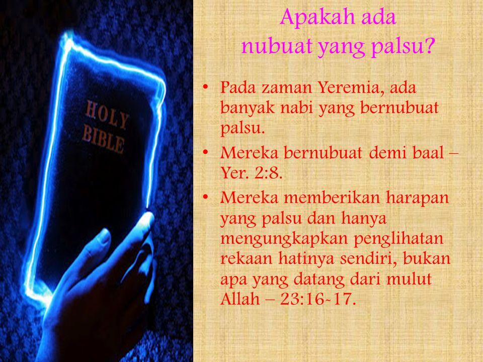 Apakah ada nubuat yang palsu.Pada zaman Yeremia, ada banyak nabi yang bernubuat palsu.