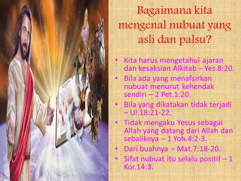 Bagaimana kita mengenal nubuat yang asli dan palsu? Kita harus mengetahui ajaran dan kesaksian Alkitab – Yes.8:20. Bila ada yang menafsirkan nubuat me