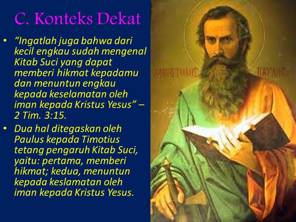 """C. Konteks Dekat """"Ingatlah juga bahwa dari kecil engkau sudah mengenal Kitab Suci yang dapat memberi hikmat kepadamu dan menuntun engkau kepada kesela"""