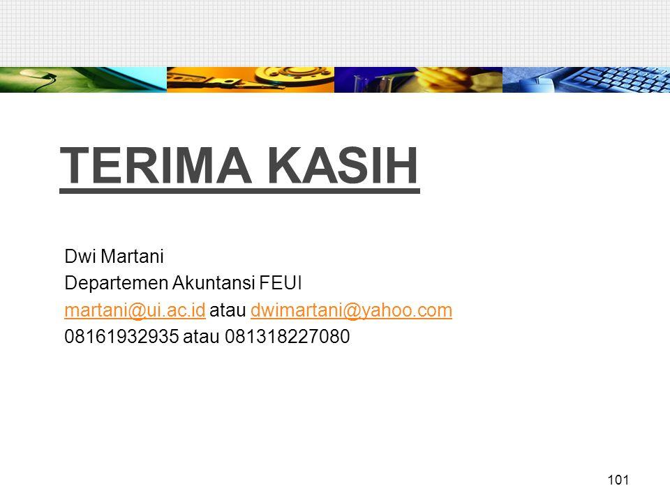 TERIMA KASIH Dwi Martani Departemen Akuntansi FEUI martani@ui.ac.idmartani@ui.ac.id atau dwimartani@yahoo.comdwimartani@yahoo.com 08161932935 atau 081318227080 101