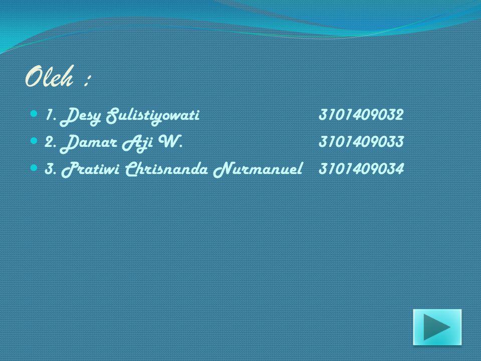 Oleh : 1.Desy Sulistiyowati3101409032 2. Damar Aji W.3101409033 3.