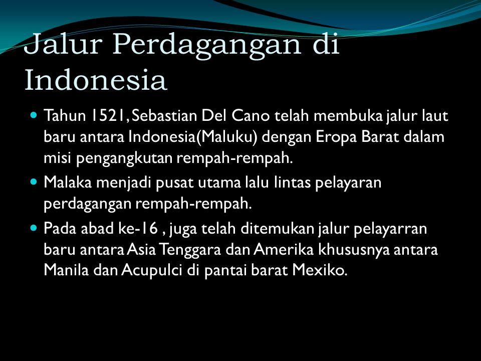 Jalur Perdagangan di Indonesia Tahun 1521, Sebastian Del Cano telah membuka jalur laut baru antara Indonesia(Maluku) dengan Eropa Barat dalam misi pengangkutan rempah-rempah.