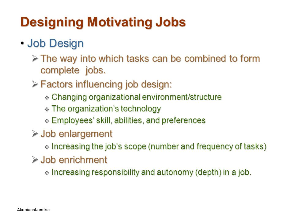 Akuntansi-untirta Designing Motivating Jobs Job DesignJob Design  The way into which tasks can be combined to form complete jobs.