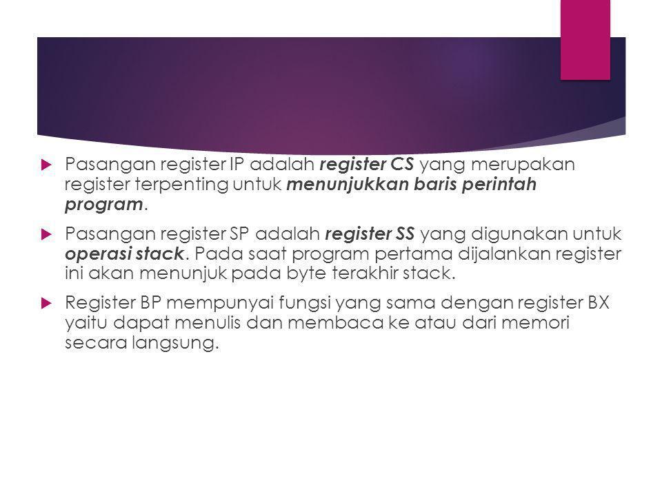  Pasangan register IP adalah register CS yang merupakan register terpenting untuk menunjukkan baris perintah program.  Pasangan register SP adalah r
