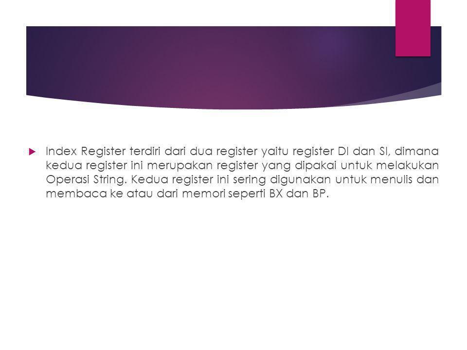  Index Register terdiri dari dua register yaitu register DI dan SI, dimana kedua register ini merupakan register yang dipakai untuk melakukan Operasi