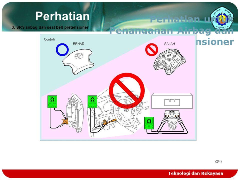 Teknologi dan Rekayasa (2/4)(2/4) Perhatian Perhatian untuk Penanganan Airbag dan Seat Belt Pretensioner Contoh : BENAR SALAH 3. SRS airbag dan seat b