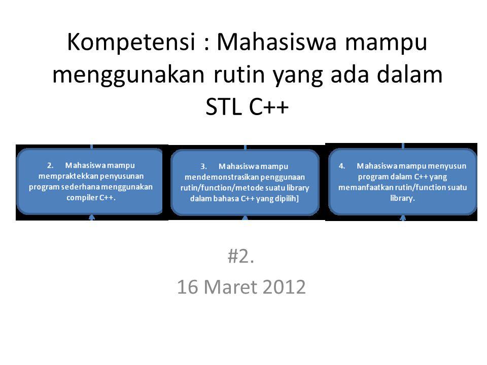 Kompetensi : Mahasiswa mampu menggunakan rutin yang ada dalam STL C++ #2. 16 Maret 2012