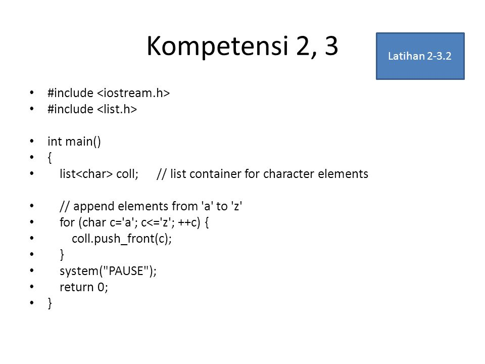 Kompetensi 2, 3 #include int main() { list coll; // list container for character elements // append elements from 'a' to 'z' for (char c='a'; c<='z';