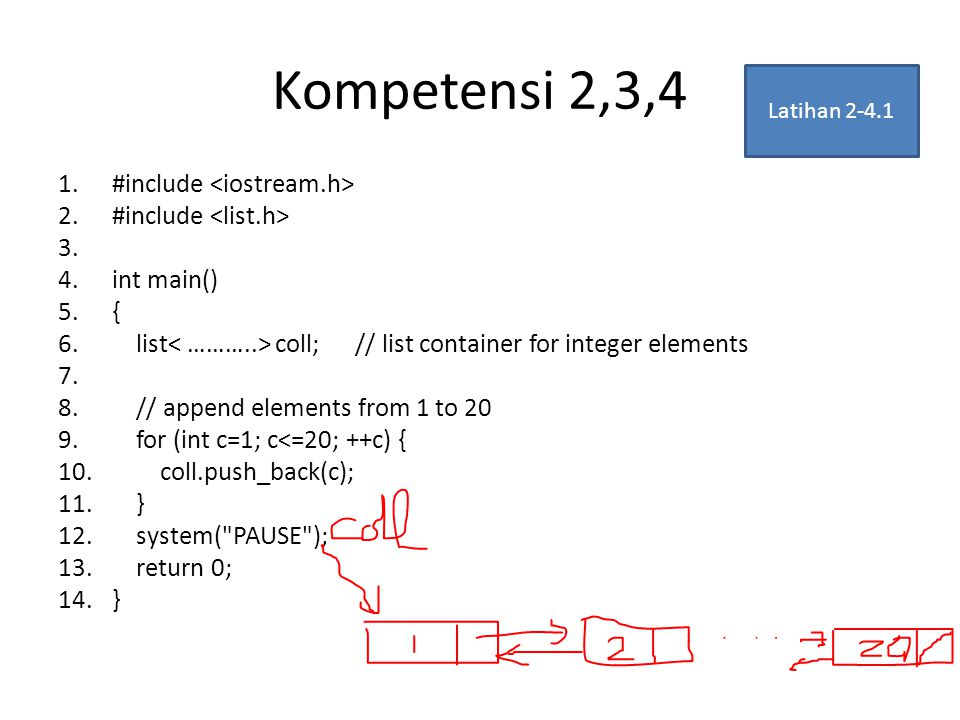 Kompetensi 2,3,4 1.#include 2.#include 3. 4.int main() 5.{ 6. list coll; // list container for integer elements 7. 8. // append elements from 1 to 20