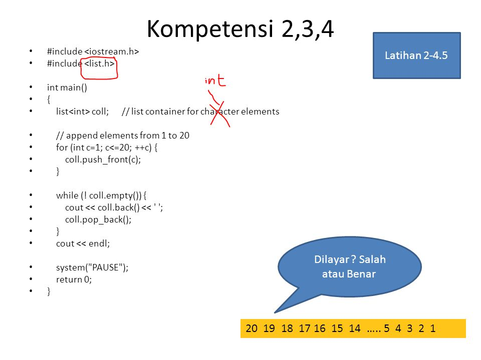 Kompetensi 2,3,4 #include int main() { list coll; // list container for character elements // append elements from 1 to 20 for (int c=1; c<=20; ++c) {