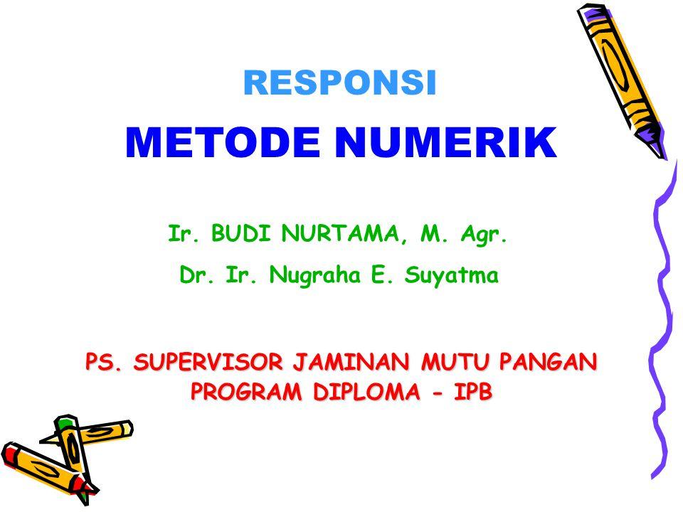 RESPONSI METODE NUMERIK Ir. BUDI NURTAMA, M. Agr.