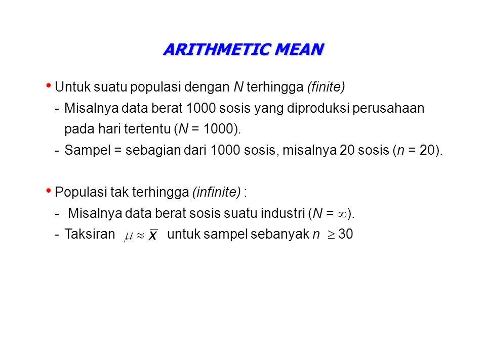 ARITHMETIC MEAN Untuk suatu populasi dengan N terhingga (finite) -Misalnya data berat 1000 sosis yang diproduksi perusahaan pada hari tertentu (N = 1000).