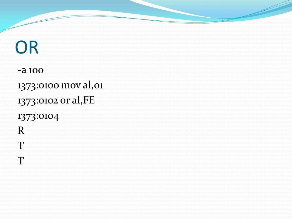 OR -a 100 1373:0100 mov al,01 1373:0102 or al,FE 1373:0104 R T