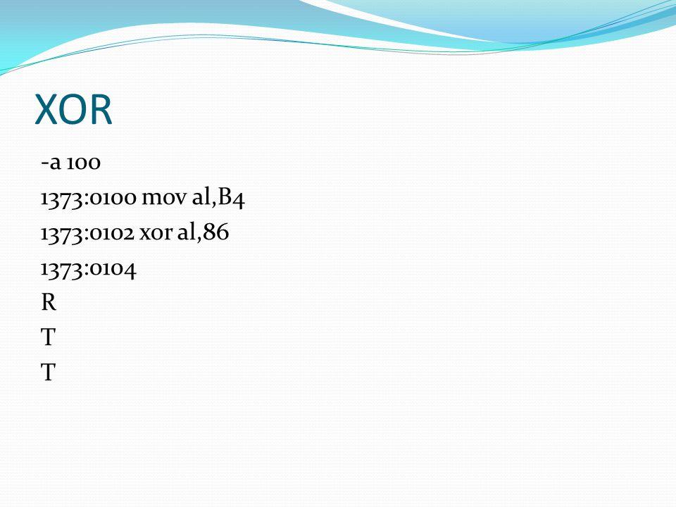 XOR -a 100 1373:0100 mov al,B4 1373:0102 xor al,86 1373:0104 R T