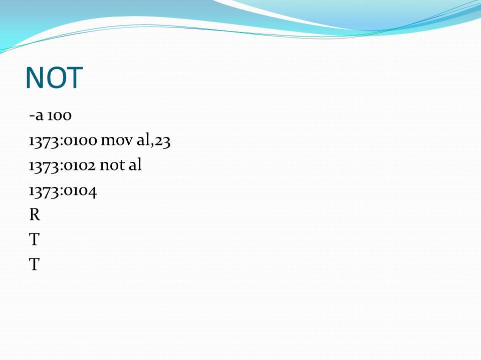 NOT -a 100 1373:0100 mov al,23 1373:0102 not al 1373:0104 R T