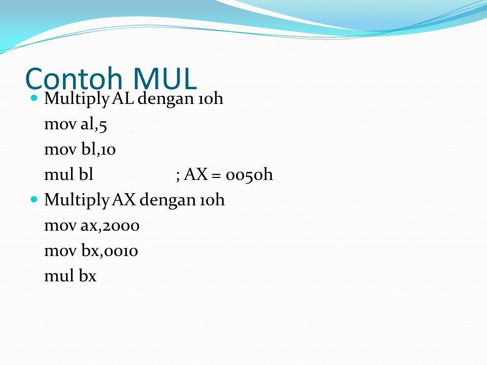 Contoh MUL Multiply AL dengan 10h mov al,5 mov bl,10 mul bl; AX = 0050h Multiply AX dengan 10h mov ax,2000 mov bx,0010 mul bx