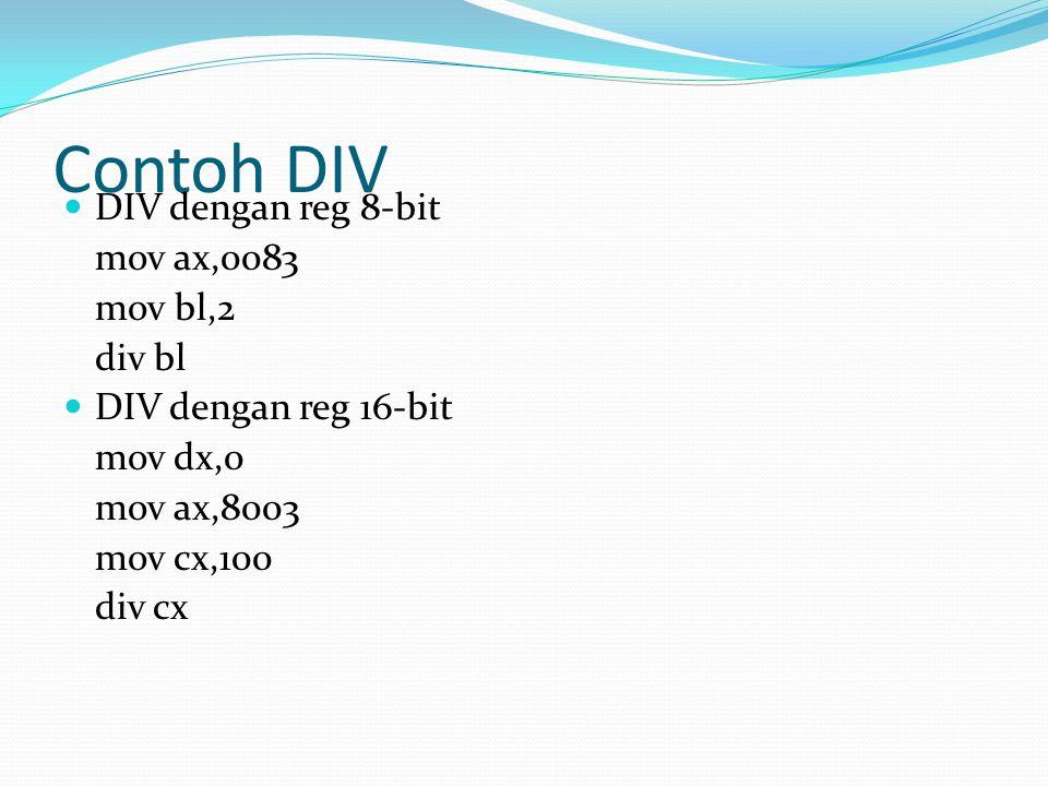 Contoh DIV DIV dengan reg 8-bit mov ax,0083 mov bl,2 div bl DIV dengan reg 16-bit mov dx,0 mov ax,8003 mov cx,100 div cx