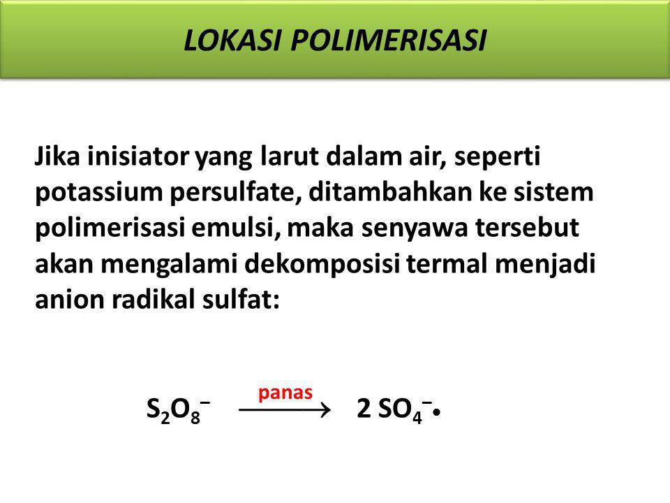 Jika inisiator yang larut dalam air, seperti potassium persulfate, ditambahkan ke sistem polimerisasi emulsi, maka senyawa tersebut akan mengalami dek