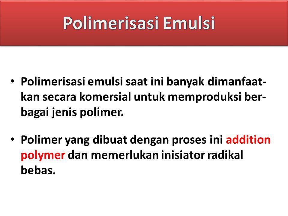 Polimerisasi emulsi saat ini banyak dimanfaat- kan secara komersial untuk memproduksi ber- bagai jenis polimer. Polimer yang dibuat dengan proses ini