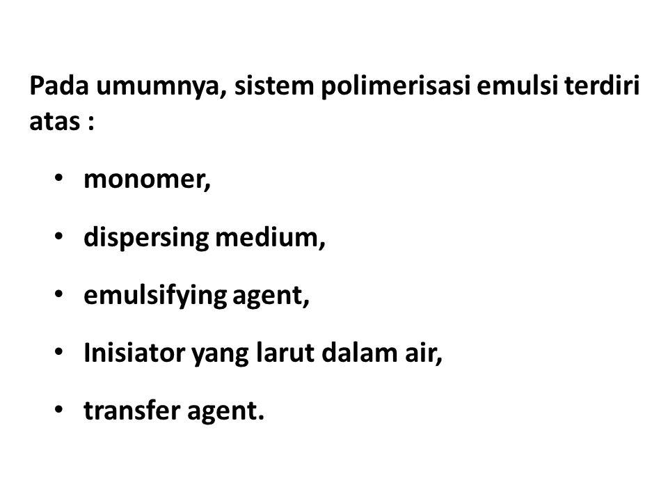 Contoh resep polimerisasi emulsi: 180 bagian (b) air, 100 bagian (b) monomer, 5 bagian (b) sabun (emulsifying agent), 0.5 bagian (b) of potassium persulfate (inisiator yang larut dalam).