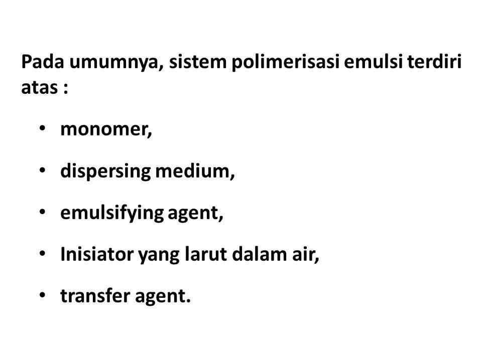 Diameter tetesan monomer : 1 μm.Ukuran butiran sangat dipengaruhi oleh kecepatan pengadukan.
