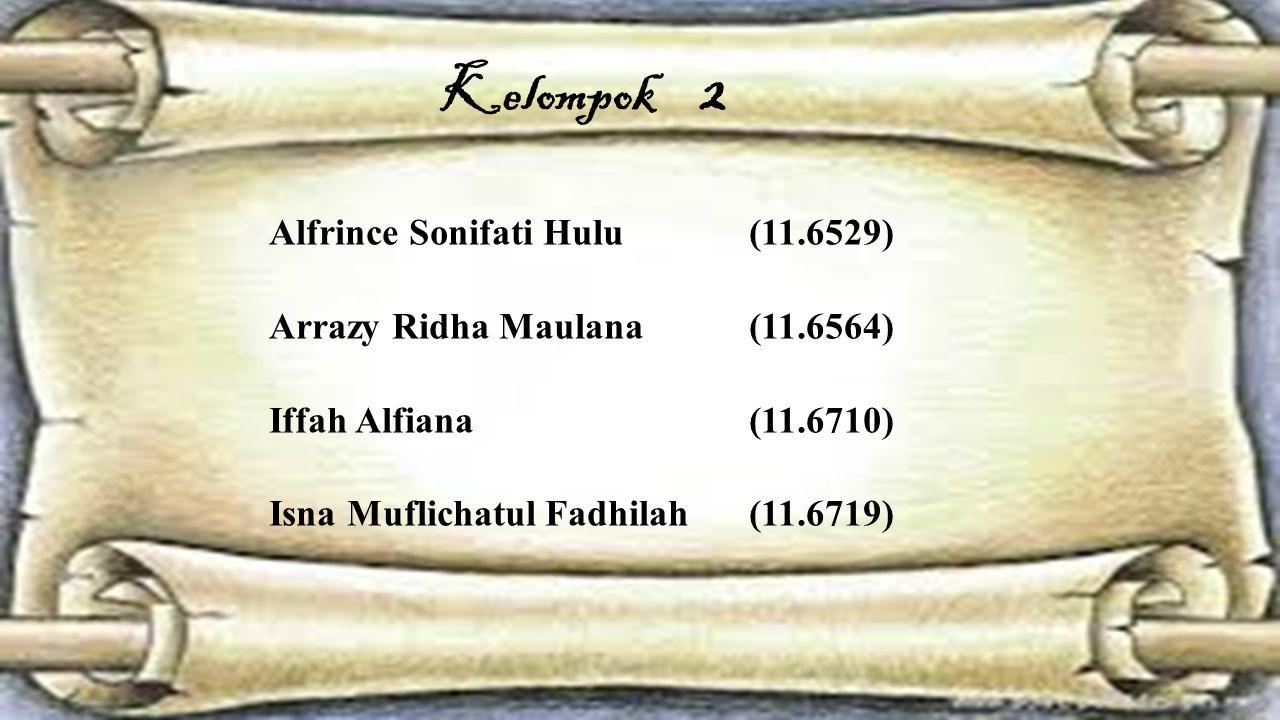 Kelompok 2 Alfrince Sonifati Hulu(11.6529) Arrazy Ridha Maulana(11.6564) Iffah Alfiana (11.6710) Isna Muflichatul Fadhilah(11.6719)